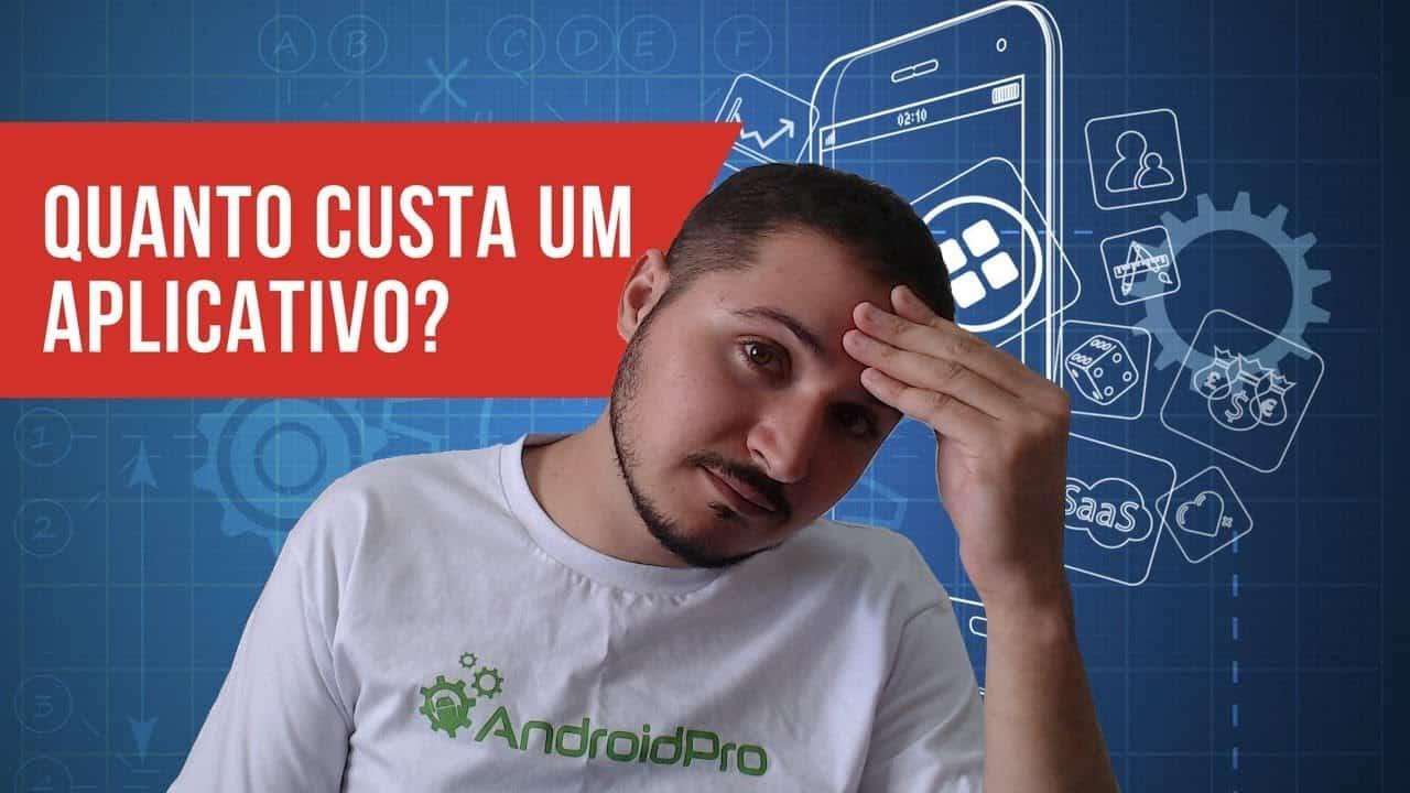 QUANTO CUSTA UM APLICATIVO? Android